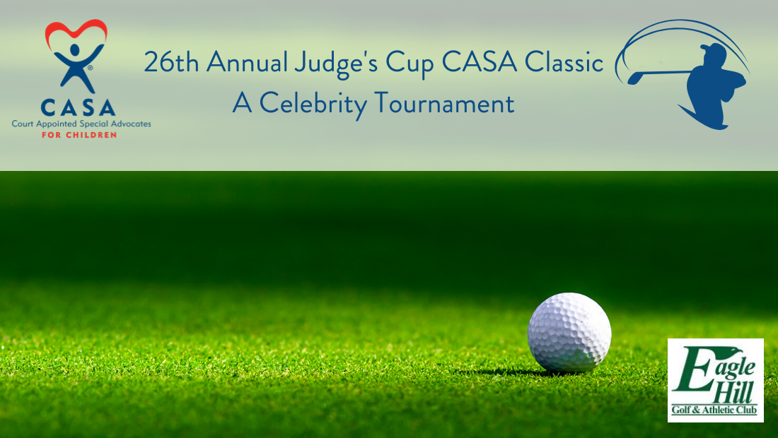 Photo of a golf ball on green grass with the text 26th Annual Judge's Cups CASA Classic A Celebrity Tournament on the photo as well as the CASA logo, Eagle Hill Golf & Athletic Club logo and a logo of a man swinging a golf club.